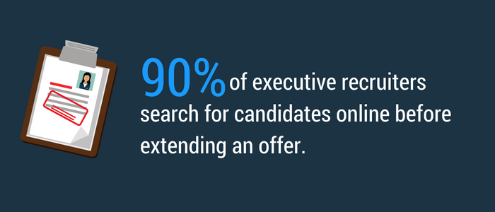 Ninety percent of executive recruiters will be searching your name online